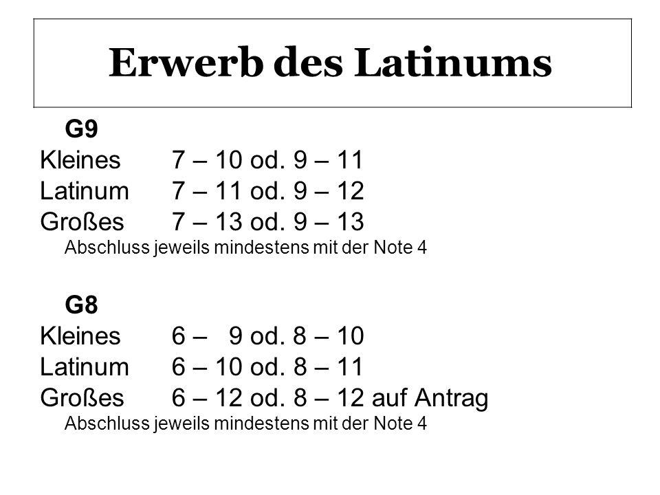 Erwerb des Latinums G9 Kleines 7 – 10 od. 9 – 11 Latinum7 – 11 od. 9 – 12 Großes7 – 13 od. 9 – 13 Abschluss jeweils mindestens mit der Note 4 G8 Klein