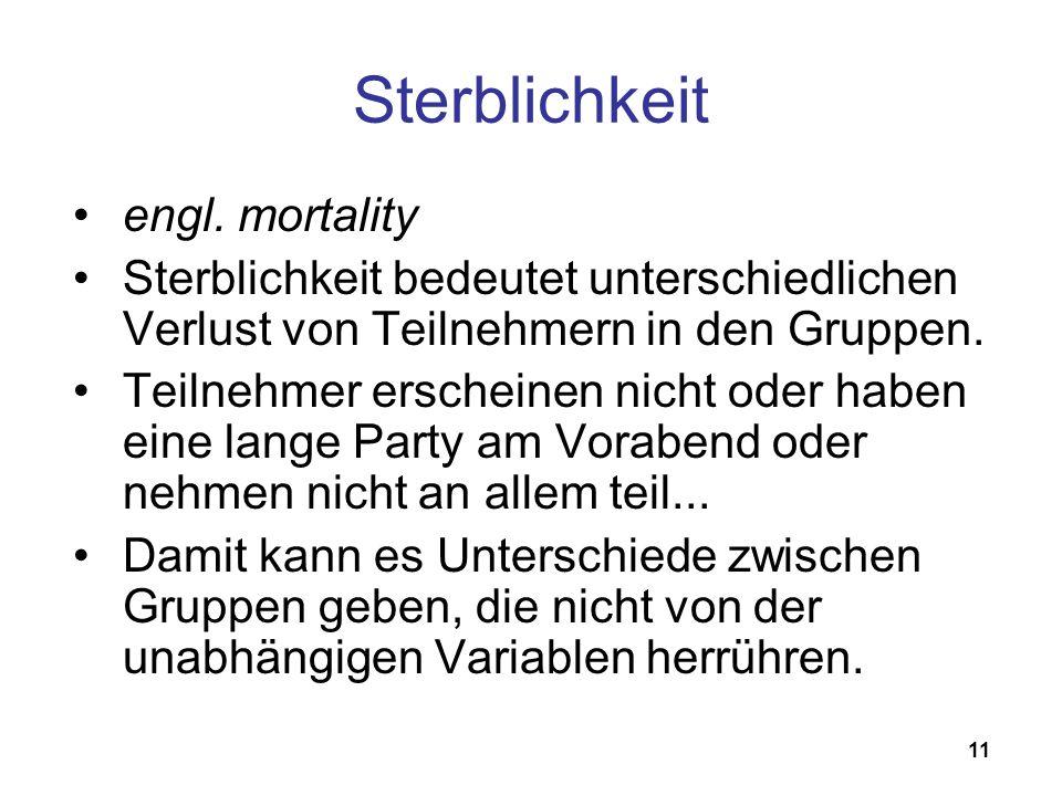11 engl. mortality Sterblichkeit bedeutet unterschiedlichen Verlust von Teilnehmern in den Gruppen. Teilnehmer erscheinen nicht oder haben eine lange