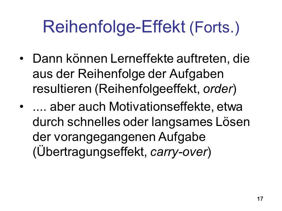 17 Dann können Lerneffekte auftreten, die aus der Reihenfolge der Aufgaben resultieren (Reihenfolgeeffekt, order).... aber auch Motivationseffekte, et