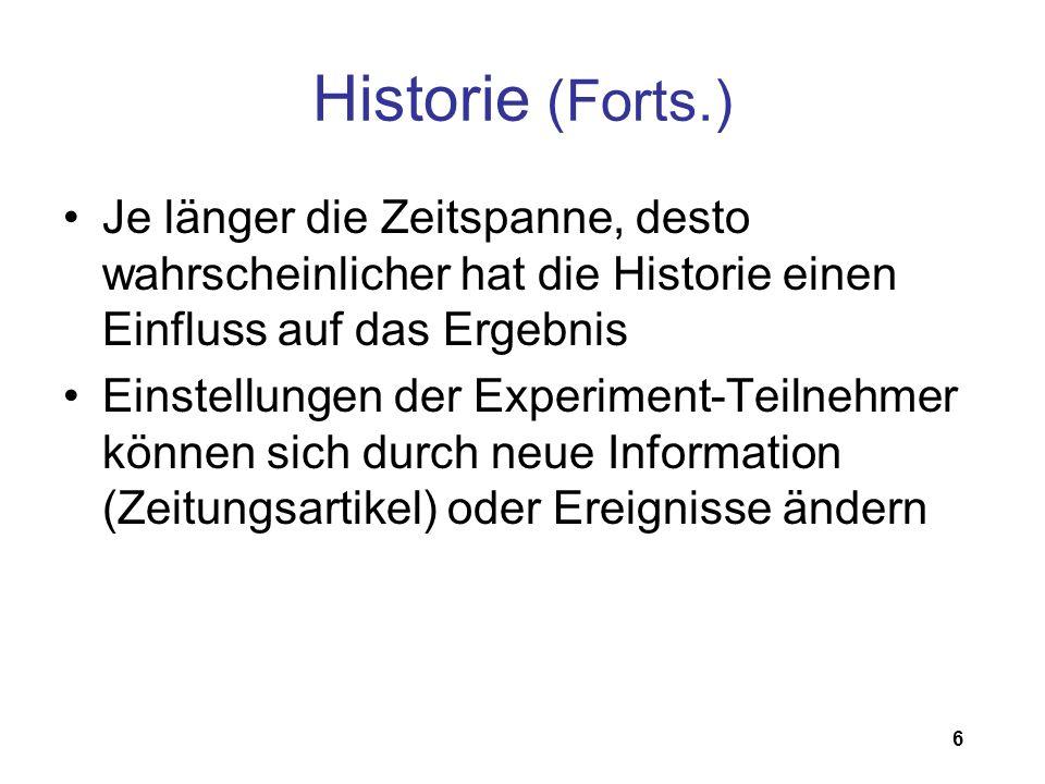 6 Historie (Forts.) Je länger die Zeitspanne, desto wahrscheinlicher hat die Historie einen Einfluss auf das Ergebnis Einstellungen der Experiment-Tei
