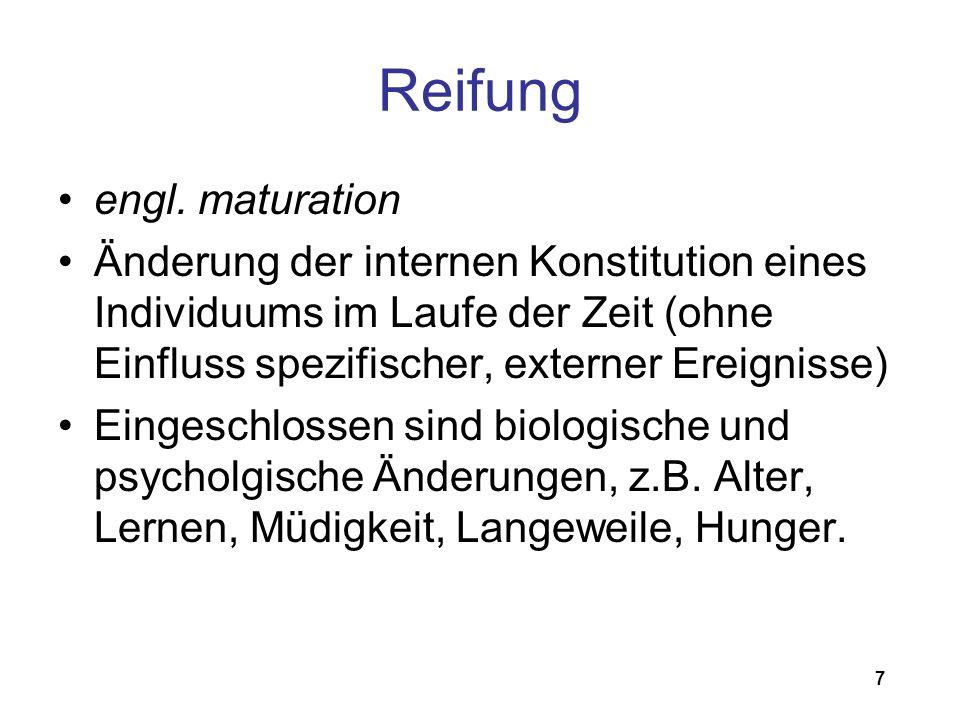 7 Reifung engl. maturation Änderung der internen Konstitution eines Individuums im Laufe der Zeit (ohne Einfluss spezifischer, externer Ereignisse) Ei