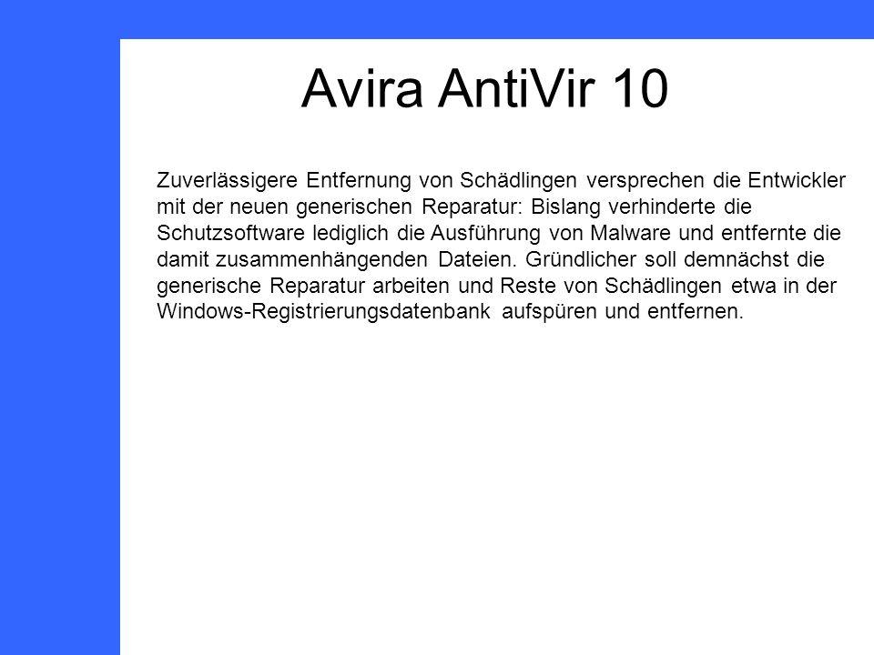 Avira AntiVir 10 Zuverlässigere Entfernung von Schädlingen versprechen die Entwickler mit der neuen generischen Reparatur: Bislang verhinderte die Schutzsoftware lediglich die Ausführung von Malware und entfernte die damit zusammenhängenden Dateien.