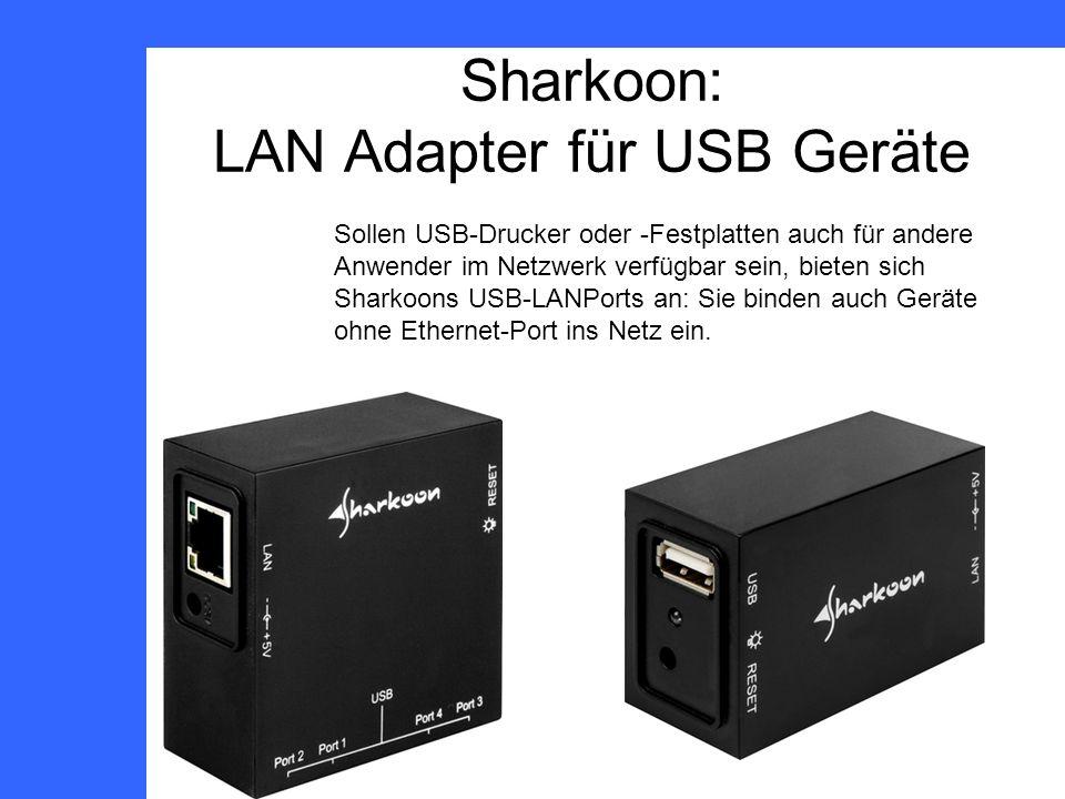 Sharkoon: LAN Adapter für USB Geräte Sollen USB-Drucker oder -Festplatten auch für andere Anwender im Netzwerk verfügbar sein, bieten sich Sharkoons USB-LANPorts an: Sie binden auch Geräte ohne Ethernet-Port ins Netz ein.