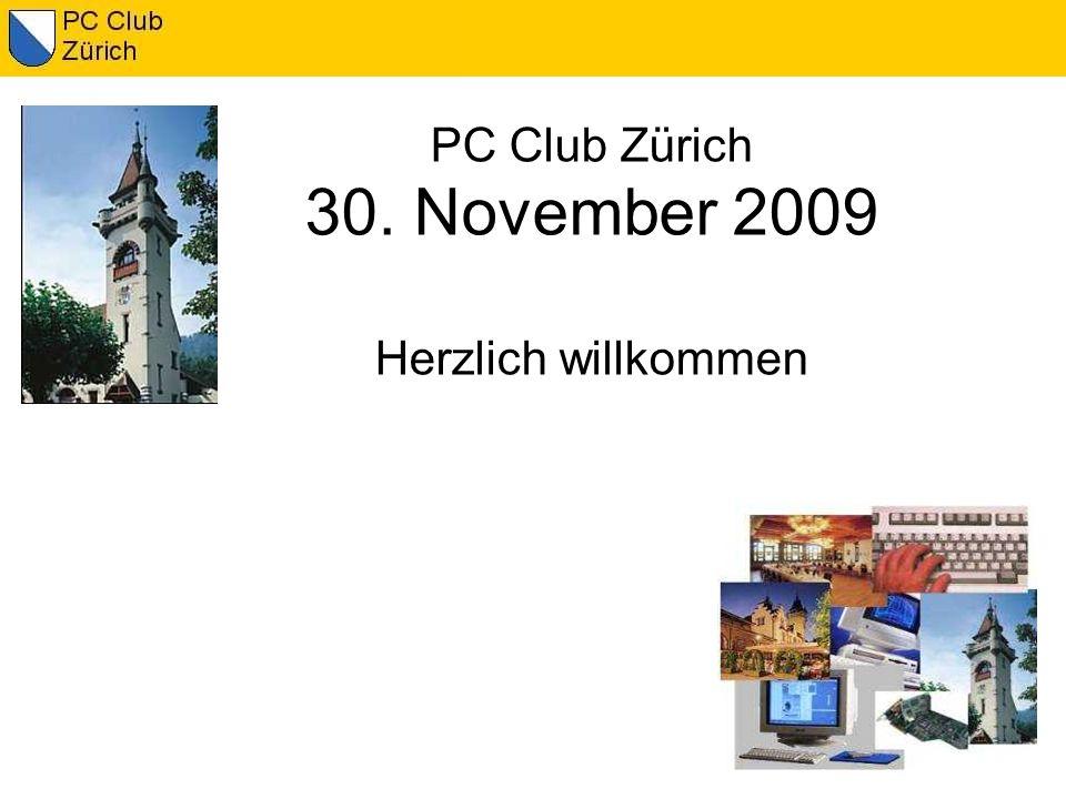 PC Club Zürich 30. November 2009 Herzlich willkommen