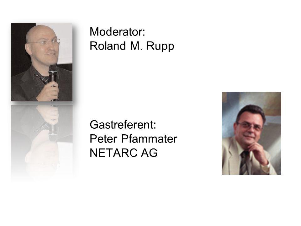 Moderator: Roland M. Rupp Gastreferent: Peter Pfammater NETARC AG