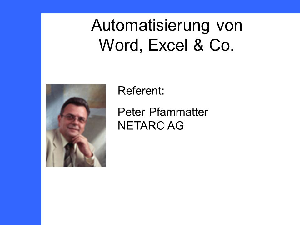 Automatisierung von Word, Excel & Co. Referent: Peter Pfammatter NETARC AG