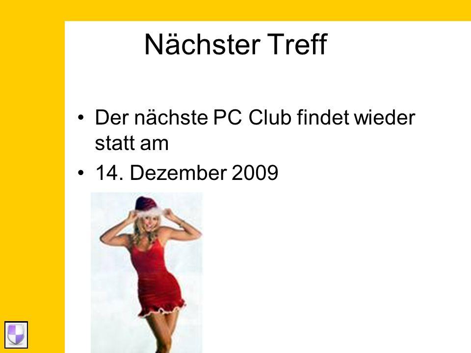 Nächster Treff Der nächste PC Club findet wieder statt am 14. Dezember 2009