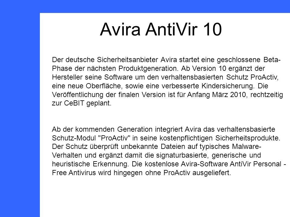 Avira AntiVir 10 Der deutsche Sicherheitsanbieter Avira startet eine geschlossene Beta- Phase der nächsten Produktgeneration.