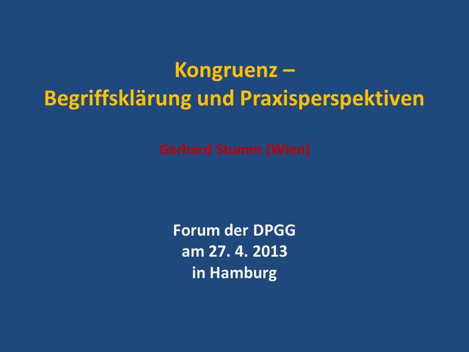 Kongruenz – Begriffsklärung und Praxisperspektiven Gerhard Stumm (Wien) Forum der DPGG am 27. 4. 2013 in Hamburg