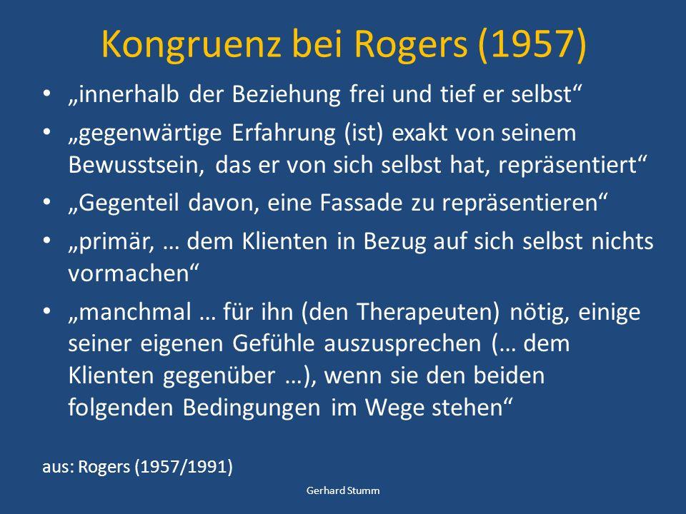 Kongruenz bei Rogers (1957) innerhalb der Beziehung frei und tief er selbst gegenwärtige Erfahrung (ist) exakt von seinem Bewusstsein, das er von sich