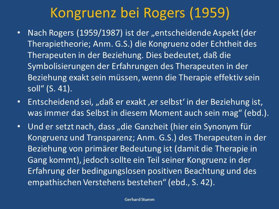 Kongruenz bei Rogers (1959) Nach Rogers (1959/1987) ist der entscheidende Aspekt (der Therapietheorie; Anm. G.S.) die Kongruenz oder Echtheit des Ther