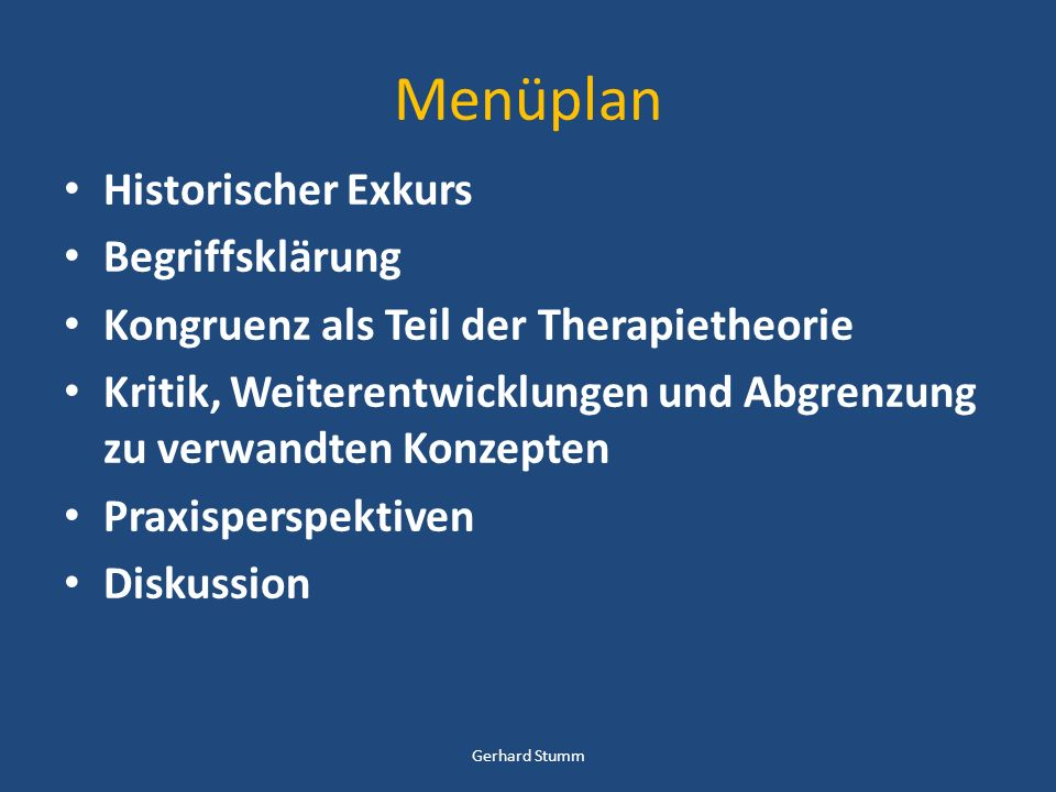 Menüplan Historischer Exkurs Begriffsklärung Kongruenz als Teil der Therapietheorie Kritik, Weiterentwicklungen und Abgrenzung zu verwandten Konzepten Praxisperspektiven Diskussion Gerhard Stumm