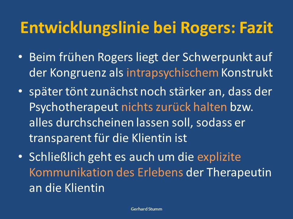 Entwicklungslinie bei Rogers: Fazit Beim frühen Rogers liegt der Schwerpunkt auf der Kongruenz als intrapsychischem Konstrukt später tönt zunächst noc