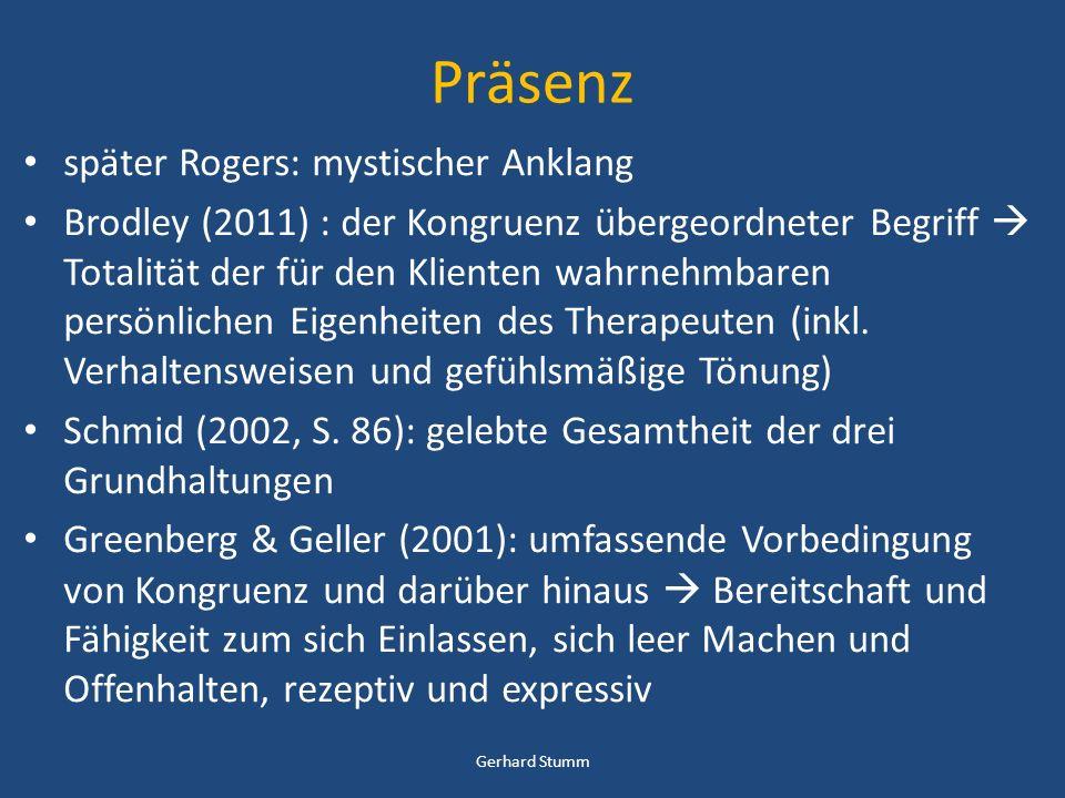 Präsenz später Rogers: mystischer Anklang Brodley (2011) : der Kongruenz übergeordneter Begriff Totalität der für den Klienten wahrnehmbaren persönlic
