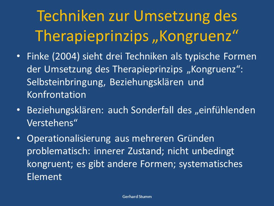 Techniken zur Umsetzung des Therapieprinzips Kongruenz Finke (2004) sieht drei Techniken als typische Formen der Umsetzung des Therapieprinzips Kongru