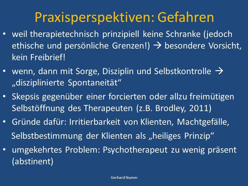 Praxisperspektiven: Gefahren weil therapietechnisch prinzipiell keine Schranke (jedoch ethische und persönliche Grenzen!) besondere Vorsicht, kein Fre