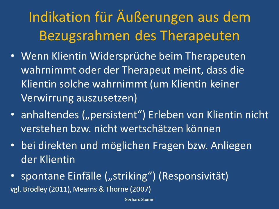 Indikation für Äußerungen aus dem Bezugsrahmen des Therapeuten Wenn Klientin Widersprüche beim Therapeuten wahrnimmt oder der Therapeut meint, dass di