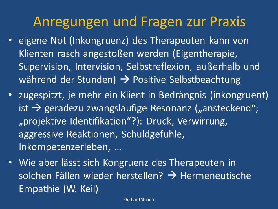 Anregungen und Fragen zur Praxis eigene Not (Inkongruenz) des Therapeuten kann von Klienten rasch angestoßen werden (Eigentherapie, Supervision, Inter