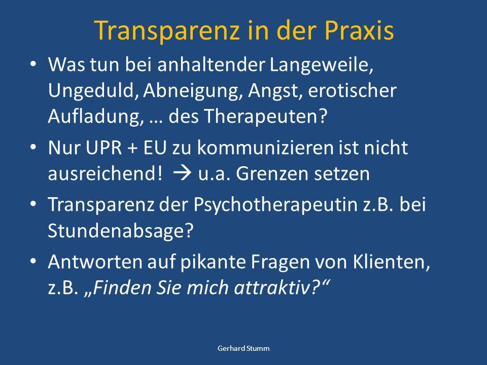Transparenz in der Praxis Was tun bei anhaltender Langeweile, Ungeduld, Abneigung, Angst, erotischer Aufladung, … des Therapeuten? Nur UPR + EU zu kom