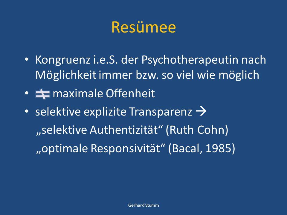 Resümee Kongruenz i.e.S. der Psychotherapeutin nach Möglichkeit immer bzw. so viel wie möglich maximale Offenheit selektive explizite Transparenz sele