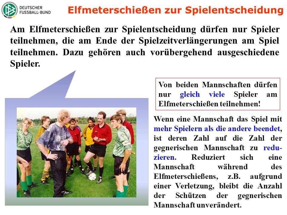 Am Elfmeterschießen zur Spielentscheidung dürfen nur Spieler teilnehmen, die am Ende der Spielzeitverlängerungen am Spiel teilnehmen.