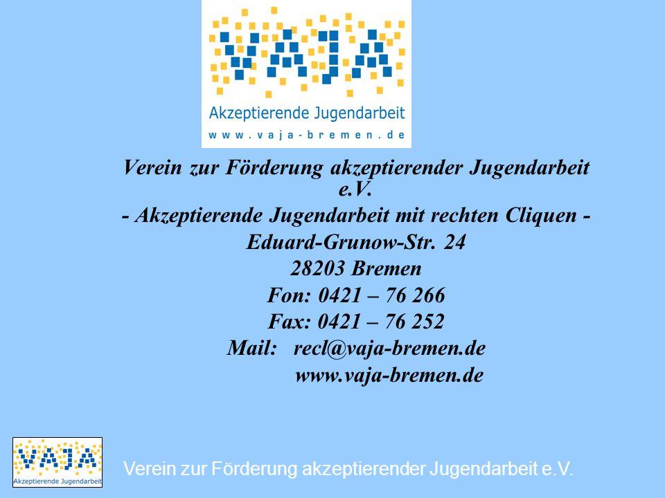 Verein zur Förderung akzeptierender Jugendarbeit e.V. - Akzeptierende Jugendarbeit mit rechten Cliquen - Eduard-Grunow-Str. 24 28203 Bremen Fon: 0421