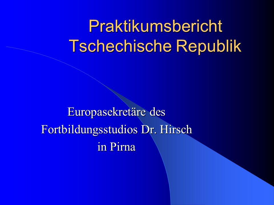 Praktikumsbericht Tschechische Republik Europasekretäre des Fortbildungsstudios Dr. Hirsch in Pirna