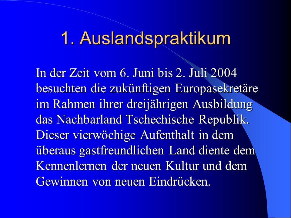 1. Auslandspraktikum In der Zeit vom 6. Juni bis 2. Juli 2004 besuchten die zukünftigen Europasekretäre im Rahmen ihrer dreijährigen Ausbildung das Na