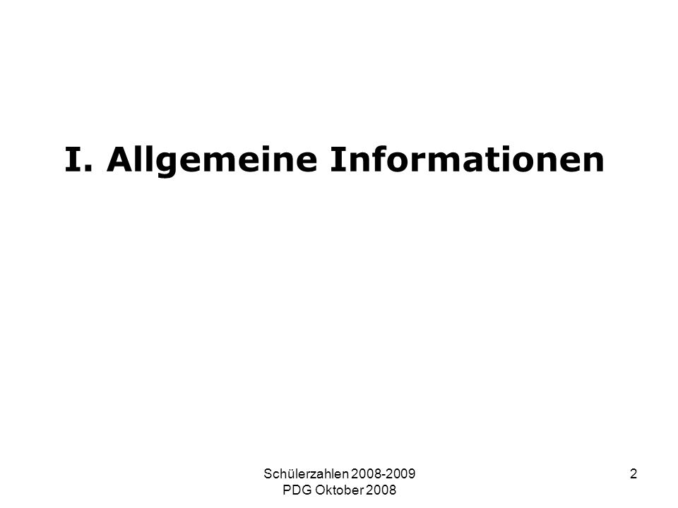 Schülerzahlen 2008-2009 PDG Oktober 2008 2 I. Allgemeine Informationen