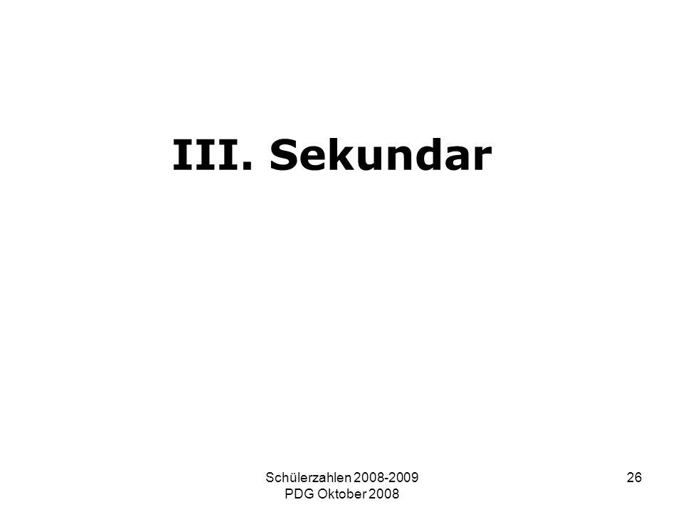 Schülerzahlen 2008-2009 PDG Oktober 2008 26 III. Sekundar