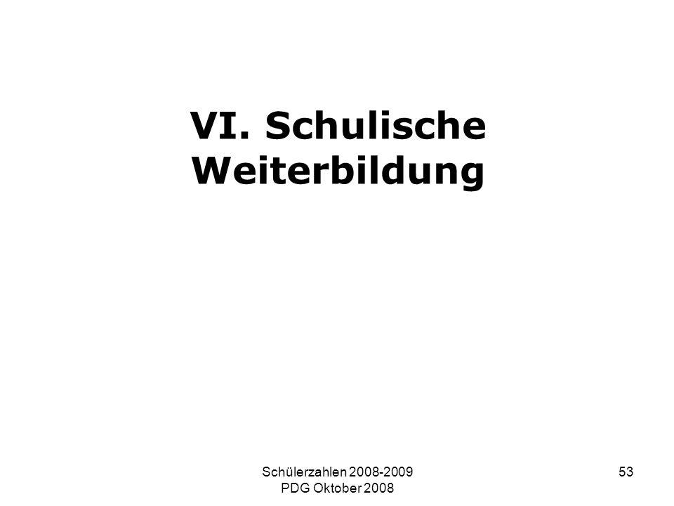 Schülerzahlen 2008-2009 PDG Oktober 2008 53 VI. Schulische Weiterbildung