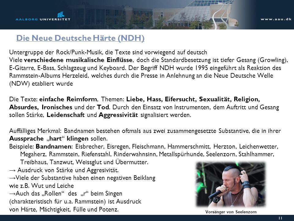 12 Neue Deutsche Härte (NDH) fortgesetzt Hat keine eigenständige Jugendkultur, sondern ist ein szenenunabhängiges Musikgenre.