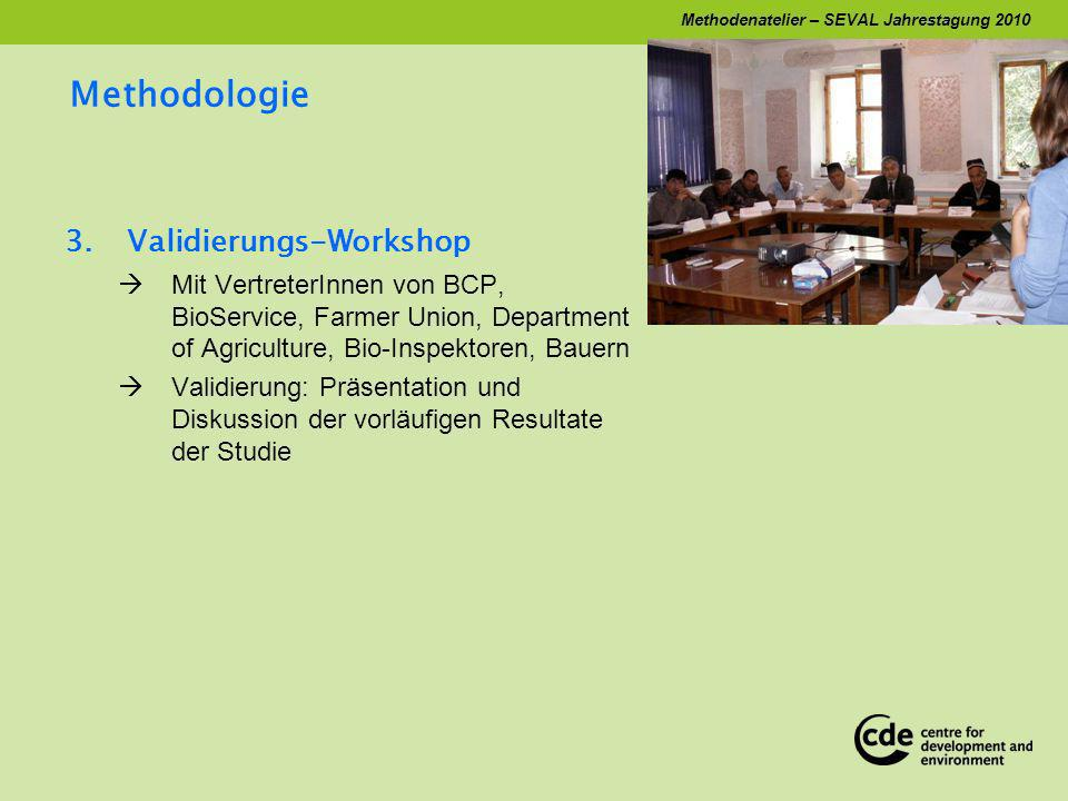 Methodenatelier – SEVAL Jahrestagung 2010 Methodologie 3.Validierungs-Workshop Mit VertreterInnen von BCP, BioService, Farmer Union, Department of Agr