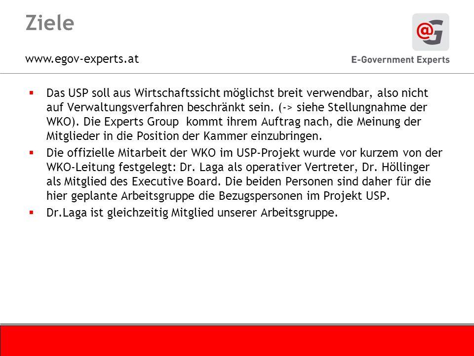 www.egov-experts.at Ziele Das USP soll aus Wirtschaftssicht möglichst breit verwendbar, also nicht auf Verwaltungsverfahren beschränkt sein. (-> siehe