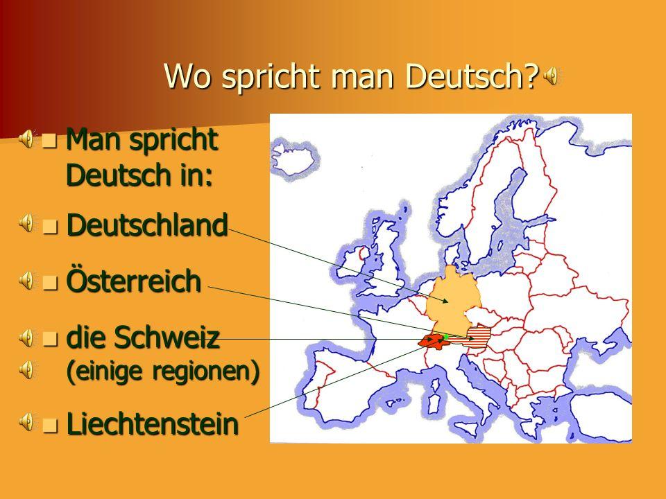 Where do people speak German? Germany Austria Some parts of Switzerland Liechtenstein Deutschland Österreich die Schweiz