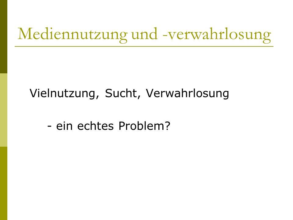 Mediennutzung und -verwahrlosung Übersicht 1.Sucht und Abhängigkeit 2.