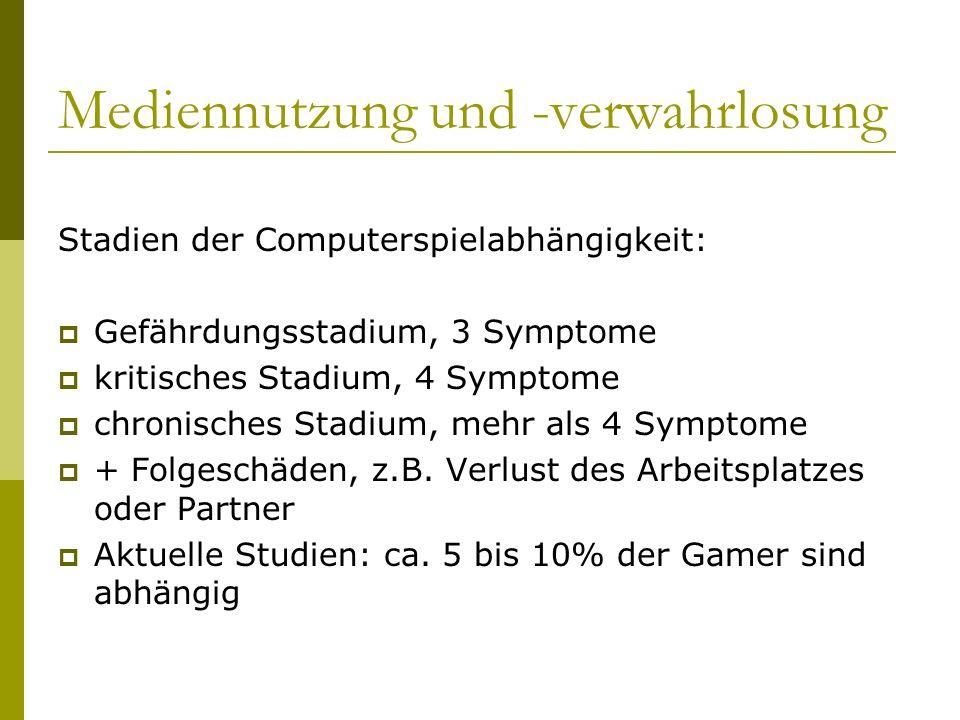 Mediennutzung und -verwahrlosung Stadien der Computerspielabhängigkeit: Gefährdungsstadium, 3 Symptome kritisches Stadium, 4 Symptome chronisches Stad