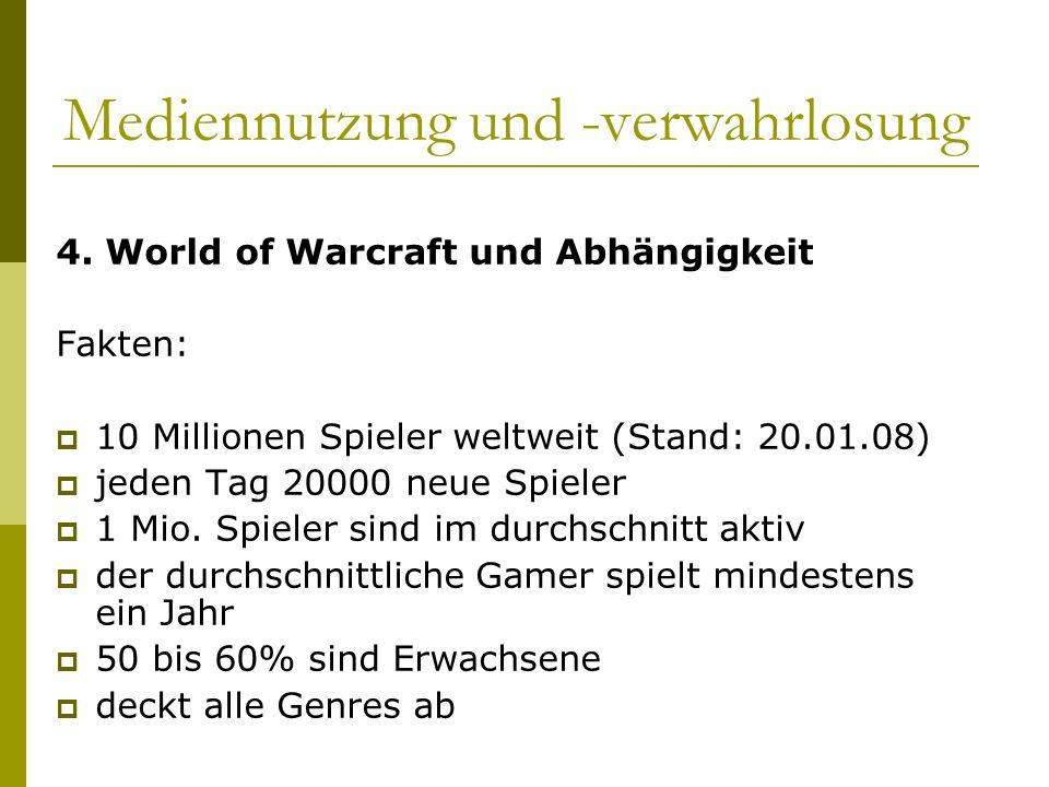 Mediennutzung und -verwahrlosung 4. World of Warcraft und Abhängigkeit Fakten: 10 Millionen Spieler weltweit (Stand: 20.01.08) jeden Tag 20000 neue Sp