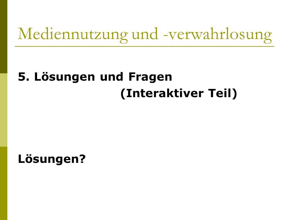 Mediennutzung und -verwahrlosung 5. Lösungen und Fragen (Interaktiver Teil) Lösungen?