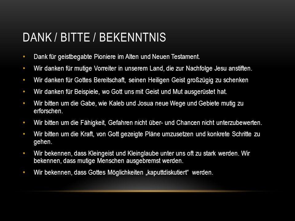 DANK / BITTE / BEKENNTNIS Dank für geistbegabte Pioniere im Alten und Neuen Testament.