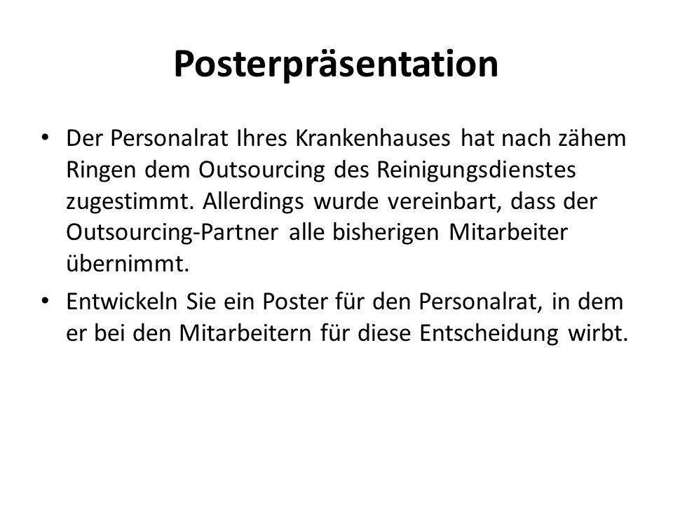 Posterpräsentation Der Personalrat Ihres Krankenhauses hat nach zähem Ringen dem Outsourcing des Reinigungsdienstes zugestimmt.