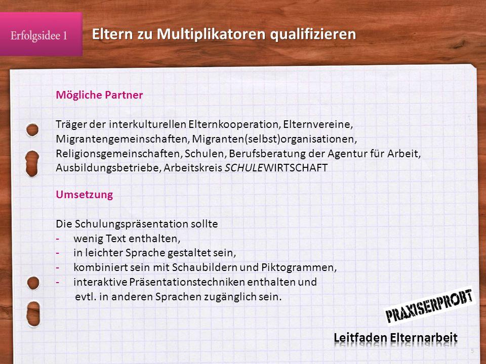 Mögliche Partner Träger der interkulturellen Elternkooperation, Elternvereine, Migrantengemeinschaften, Migranten(selbst)organisationen, Religionsgeme