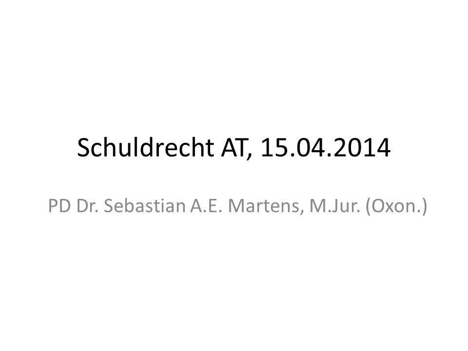 Schuldrecht AT, 15.04.2014 PD Dr. Sebastian A.E. Martens, M.Jur. (Oxon.)