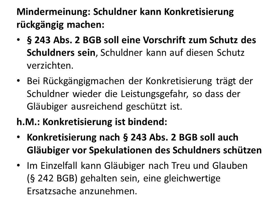 Mindermeinung: Schuldner kann Konkretisierung rückgängig machen: § 243 Abs. 2 BGB soll eine Vorschrift zum Schutz des Schuldners sein, Schuldner kann