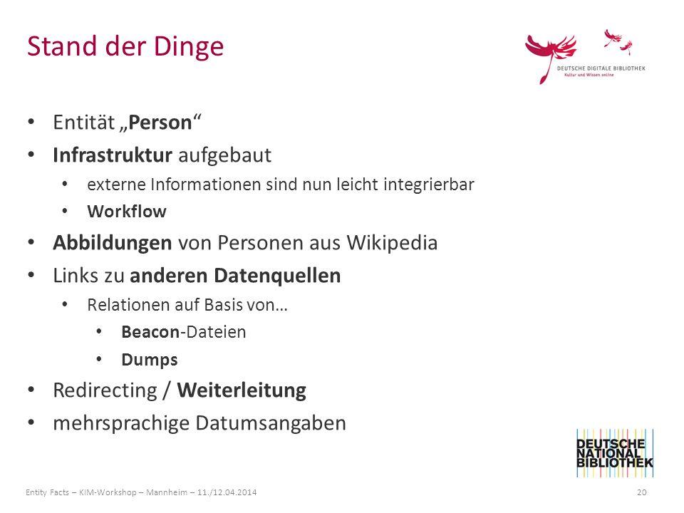 Entity Facts – KIM-Workshop – Mannheim – 11./12.04.2014 20 Entität Person Infrastruktur aufgebaut externe Informationen sind nun leicht integrierbar W