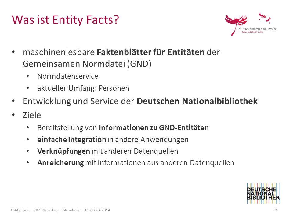 Entity Facts – KIM-Workshop – Mannheim – 11./12.04.2014 3 maschinenlesbare Faktenblätter für Entitäten der Gemeinsamen Normdatei (GND) Normdatenservic