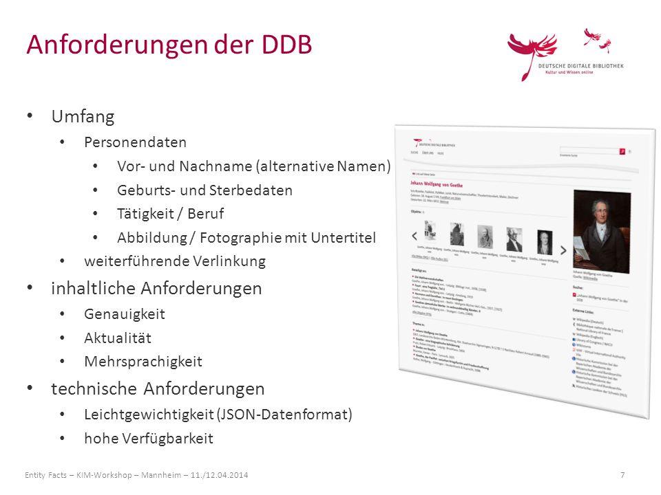 Entity Facts – KIM-Workshop – Mannheim – 11./12.04.2014 7 Umfang Personendaten Vor- und Nachname (alternative Namen) Geburts- und Sterbedaten Tätigkei