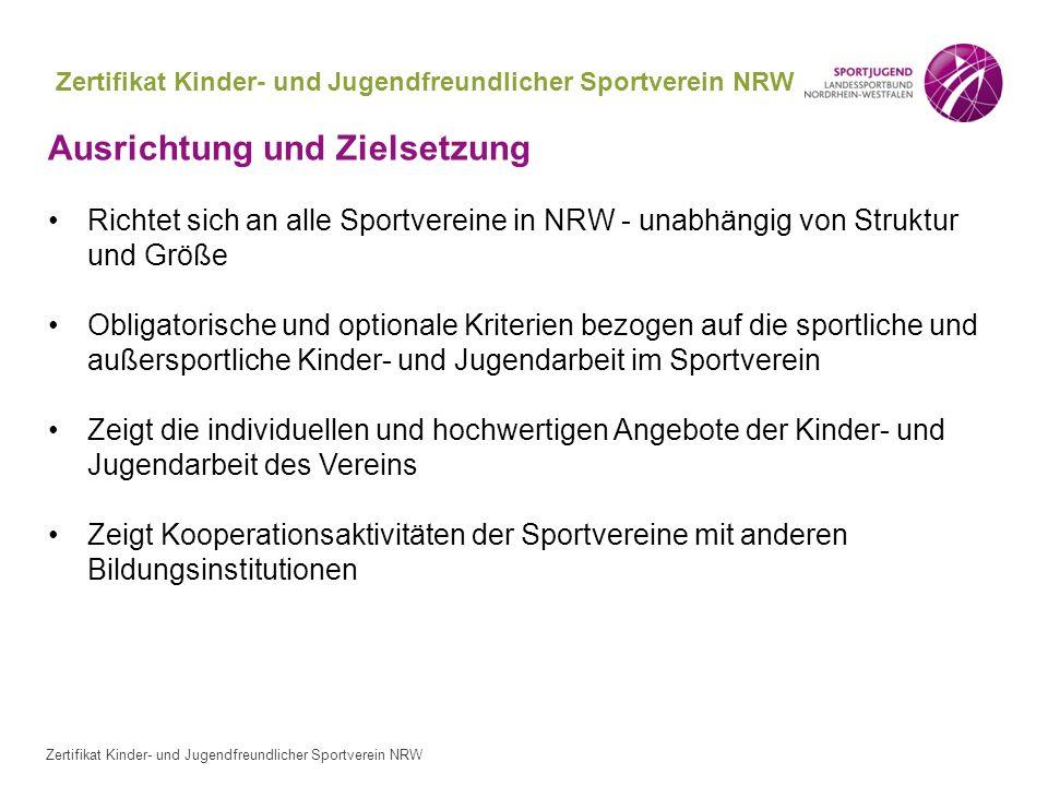 Zertifikat Kinder- und Jugendfreundlicher Sportverein NRW Ausrichtung und Zielsetzung Richtet sich an alle Sportvereine in NRW - unabhängig von Strukt