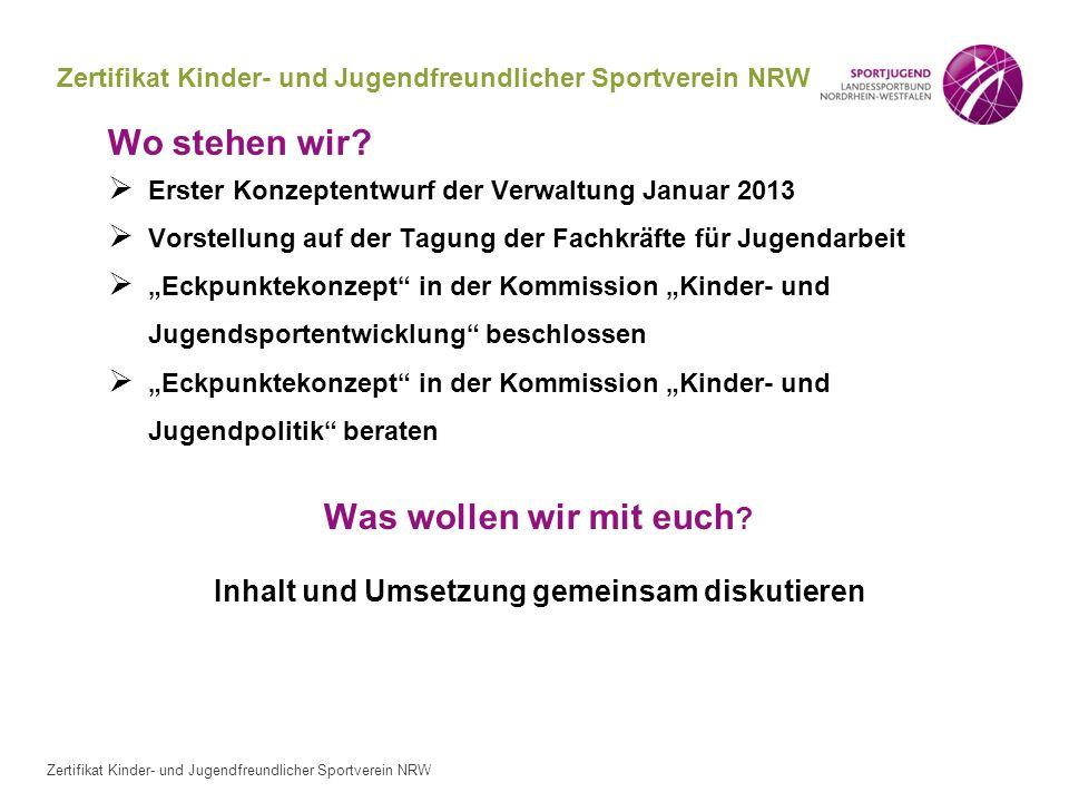 Zertifikat Kinder- und Jugendfreundlicher Sportverein NRW Wo stehen wir? Erster Konzeptentwurf der Verwaltung Januar 2013 Vorstellung auf der Tagung d