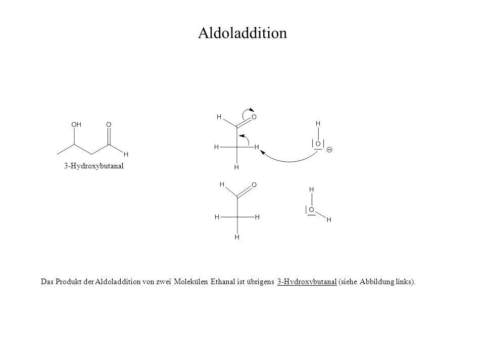 Aldoladdition 3-Hydroxybutanal Das Produkt der Aldoladdition von zwei Molekülen Ethanal ist übrigens 3-Hydroxybutanal (siehe Abbildung links).